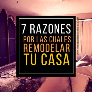Has pensado embarcarte en un proyecto de remodelar tu casa? Estas 7 razones te convenceran